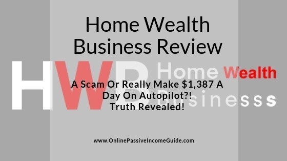 Home Wealth Business Review - Is It A Scam