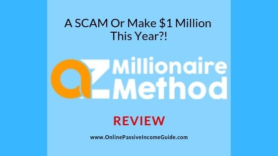 AZ Millionaire Method Review - A Scam Or Legit