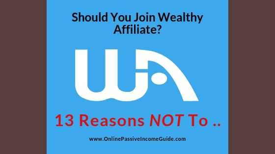 13 Reasons You Should NOT Join Wealthy Affiliate [From A Real Member]