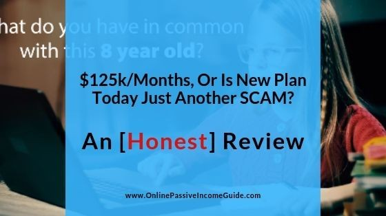 New Plan Today Review – Another Scam Or $125k In One Month?