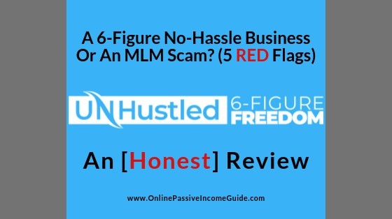 Unhustled 6-Figure Freedom Review - Is It A Scam?